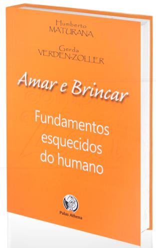 livro-amar-e-brincar-fundamentos-esquecidos-do-humano-maturana-verden-zoller-palas-athena-capa